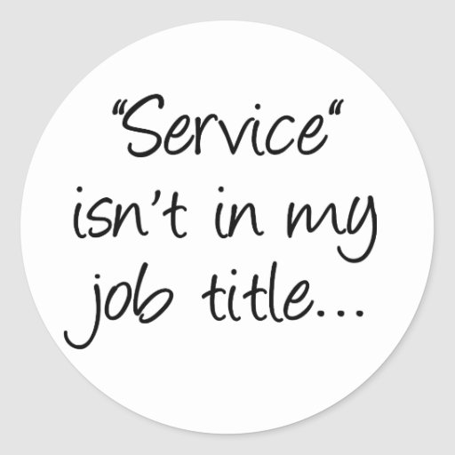 What makes you think that I'm here to serve you (2 Stickers