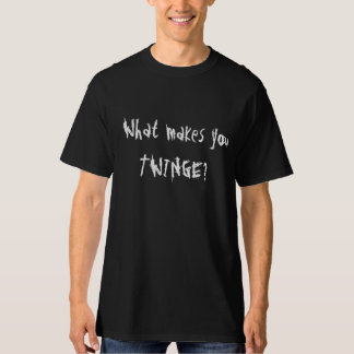 What makes you Twinge? T-Shirt