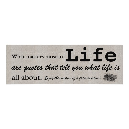 What Matters Most In Life Are Quotes That Tell You Poster Zazzlecom
