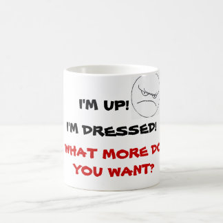 WHAT MORE DO YOU WANT? mug