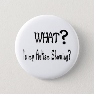 what my Autism showing? Pinback Button