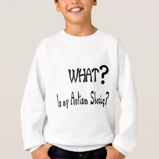 what my Autism showing? Sweatshirt