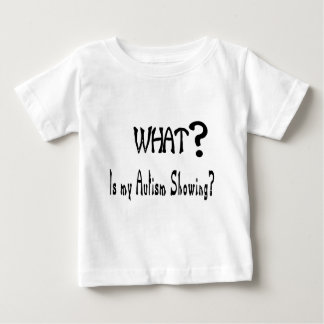 what my Autism showing? T-shirt