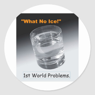 What No Ice - 1st World Problems Stickers