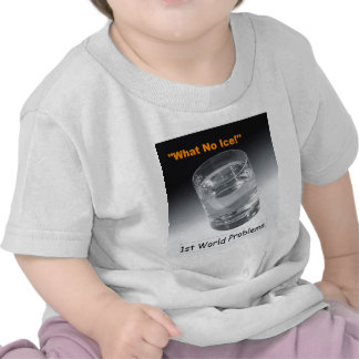 What No Ice - 1st World Problems T-shirts