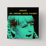 "WHAT? NO JOKERS WITH PAIRS? PINBACK BUTTON<br><div class=""desc"">Still a surprise to some mah jongg players.</div>"