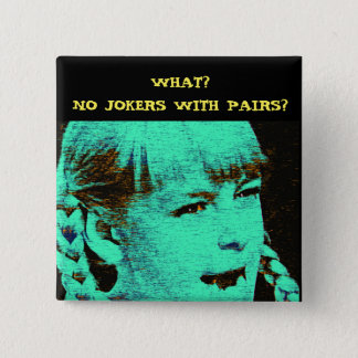 WHAT? NO JOKERS WITH PAIRS? PINBACK BUTTON