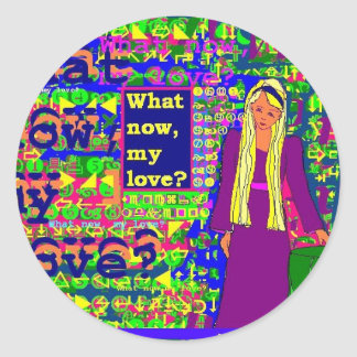 What Now, My Love? Classic Round Sticker