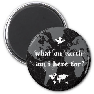 What On Earth  Am I Here For? : Vol.2 2 Inch Round Magnet