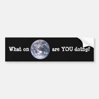 What on Earth? Bumper Sticker