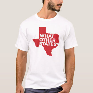 What Other States? Texas Humor T-Shirt