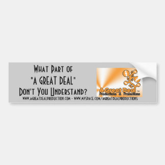 """What Part of""""A GREAT DEAL"""" Don't You Underst... Bumper Sticker"""