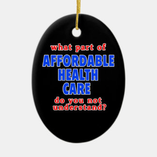 What Part of Affordable Health Care do You Not Und Ceramic Ornament