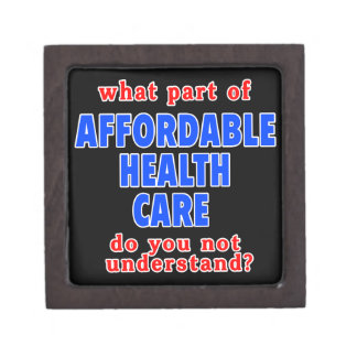 What Part of Affordable Health Care do You Not Und Premium Keepsake Box