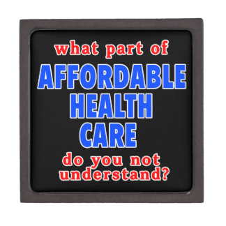 What Part of Affordable Health Care do You Not Und Premium Trinket Boxes