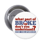 What Part of BROKE Don't You Understand? Pinback Button