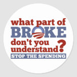 What Part of BROKE Don't You Understand? Classic Round Sticker