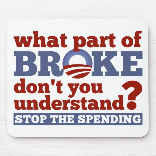 What Part of BROKE Don't You Understand? Mouse Pad
