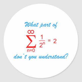 What part OF geometric series don't you and-arose Classic Round Sticker