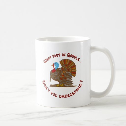 What part of gobble... coffee mug