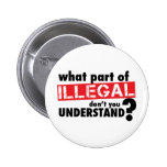 What Part of Illegal Don't You Understand 2 Inch Round Button