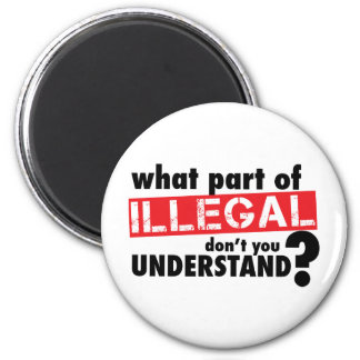 What Part of Illegal Don't You Understand Magnet