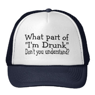 What Part Of Im Drunk Dont You Understand Trucker Hat