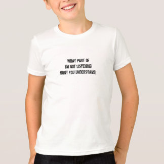 """What part of """"I'm not listening""""-Teen Humor T-Shirt"""