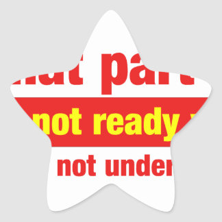 """What part of """"It's not ready yet"""" do you not... Star Sticker"""