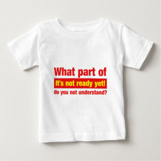"""What part of """"It's not ready yet"""" do you not... Infant T-shirt"""