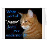 "What Part of ""Meow"" Don't You Understand Greeting Card"
