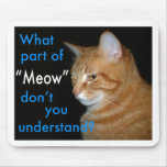 "What Part of ""Meow"" Don't You Understand Mouse Pad"