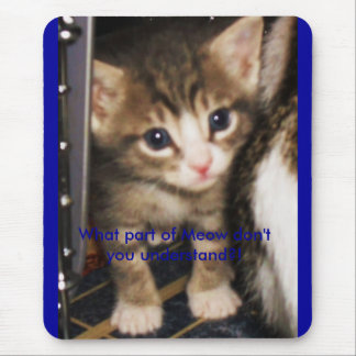What part of Meow don't you understand?! Mouse Pad