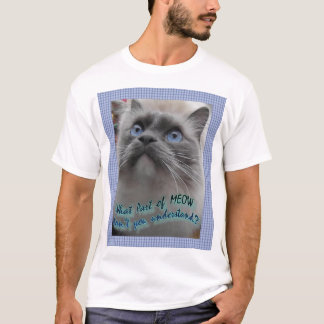 What part of Meow don't you understand? T-Shirt