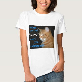"What Part of ""Meow"" Don't You Understand T Shirt"