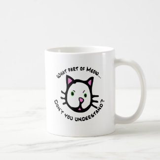 What part of Meow... Classic White Coffee Mug