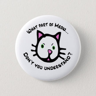 What part of Meow... Pinback Button