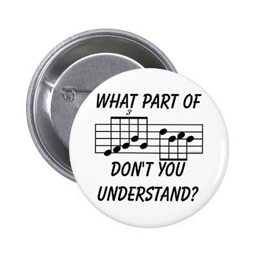 What Part Of Musical Notation Don't You Understand Pinback Button