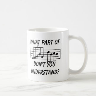 What Part Of Musical Notation Don't You Understand Classic White Coffee Mug