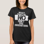 What Part of NO Don't You Understand Wearable Stat T-Shirt
