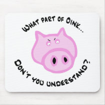 What part of Oink... Mouse Pad