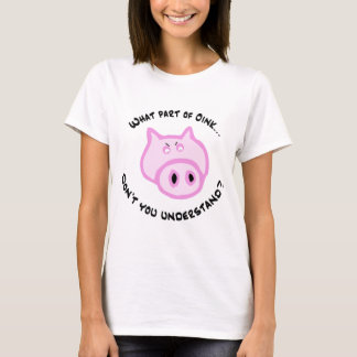 What part of Oink... T-Shirt