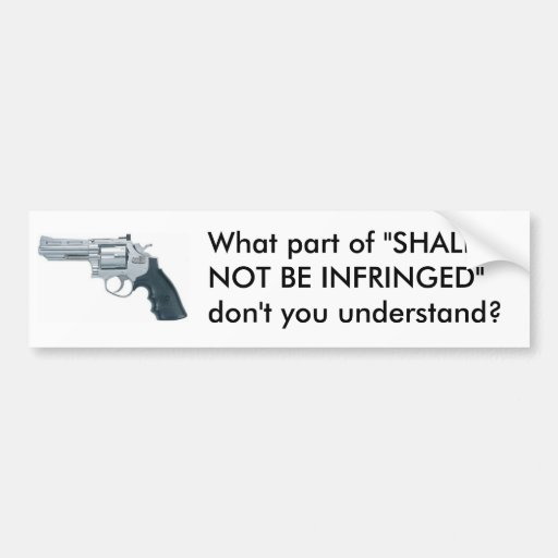 "What part of ""SHALL NOT BE INFRINGED"" ... Bumper Stickers"