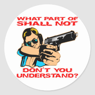 What Part Of Shall Not Don't You Understand Classic Round Sticker