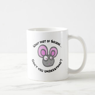 What part of Squeak... Coffee Mug