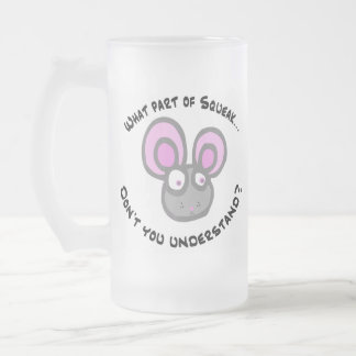 What part of Squeak... Frosted Glass Beer Mug