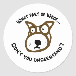 What part of Woof... Round Stickers