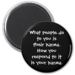 What people do to you is their karma button fridge magnet