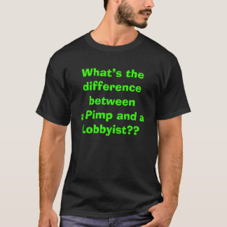 What's the difference between a Pimp and Lobbyist? T-Shirt