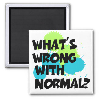 What s wrong with normal? 2 inch square magnet